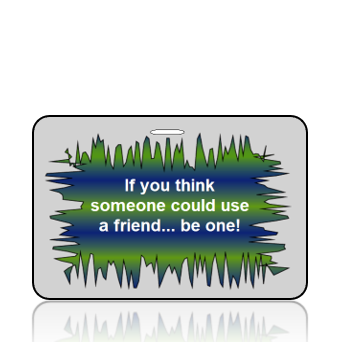 BagTagA04- Anti Bullying- If you think someone could use a friend...be one!